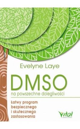 DMSO na powszechne dolegliwości. Łatwy program bezpiecznego i skutecznego zastosowania - Ewelyne Laye - Ebook - 978-83-8168-020-2