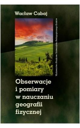 Obserwacje i pomiary w nauczaniu geografii fizycznej - Wacław Cabaj - Ebook - 978-83-7271-744-3