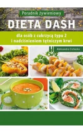 Dieta DASH dla osób z cukrzycą typu 2 i nadciśnieniem tętniczym - Aleksandra Cichocka - Ebook - 978-83-64045-79-0