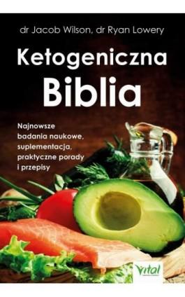 Ketogeniczna Biblia. Najnowsze badania naukowe, suplementacja, praktyczne porady i przepisy - dr Jacob Wilson - Ebook - 978-83-8168-399-9