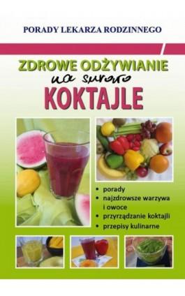 Zdrowe odżywianie. Na surowo. Koktajle - Monika von Basse - Ebook - 978-83-8114-740-8