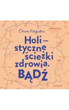 Bądź. Holistyczne ścieżki zdrowia - Orina Krajewska - Audiobook - 978-83-283-5419-7