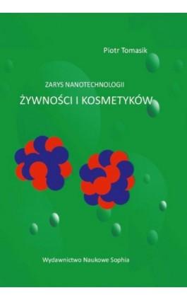Zarys nanotechnologii żywności i kosmetyków - Piotr Tomasik - Ebook - 978-83-65929-70-9