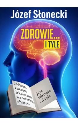 Zdrowie... i tyle - Józef Słonecki - Ebook - 978-83-948289-7-4