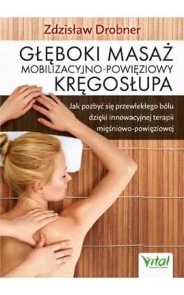 Głęboki masaż mobilizacyjno-powięziowy kręgosłupa. Jak pozbyć się przewlekłego bólu dzięki innowacyjnej terapii mięśniowo-powięz - Zdzisław Drobner - Ebook - 978-83-8168-396-8