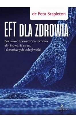 EFT dla zdrowia. Sprawdzona naukowo technika eliminowania stresu i chronicznych dolegliwości - Peta Stapleton - Ebook - 978-83-8171-260-6