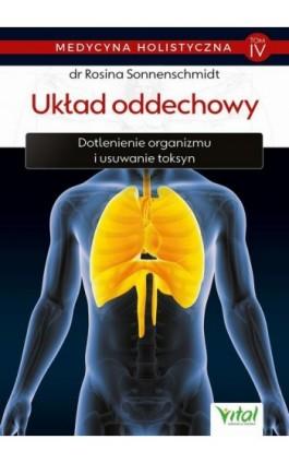 Medycyna holistyczna. Tom IV - Układ oddechowy. Dotlenienie organizmu i usuwanie toksyn - dr Rosina Sonnenschmidt - Ebook - 978-83-8168-355-5