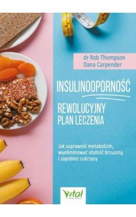 Insulinooporność – rewolucyjny plan leczenia. Jak usprawnić metabolizm, wyeliminować otyłość brzuszną i zapobiec cukrzycy - Dana Carpender - Ebook - 978-83-8168-433-0