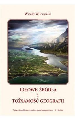 Ideowe źródła i tożsamość geografii - Witold Wilczyński - Ebook - 978-83-7271-674-3