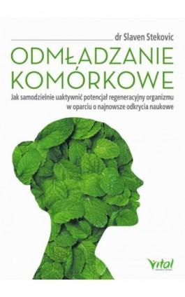 Odmładzanie komórkowe. Jak samodzielnie uaktywnić potencjał regeneracyjny organizmu w oparciu o najnowsze odkrycia naukowe - Slaven Stekovic - Ebook - 978-83-8168-221-3