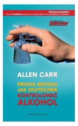 Prosta metoda jak skutecznie kontrolować alkohol - Allen Carr - Ebook - 978-83-64311-12-3