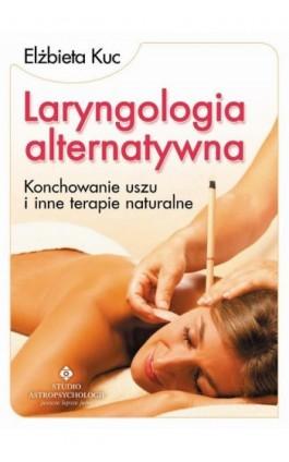 Laryngologia alternatywna. Konchowanie uszu i inne terapie naturalne - Elżbieta Kuc - Ebook - 978-83-7377-696-8