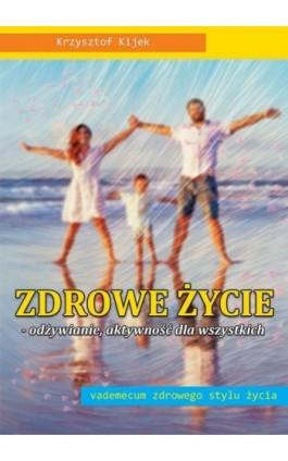 Zdrowe życie. Odżywianie. aktywność dla wszystkich - Krzysztof Kijek - Ebook - 978-83-931308-2-5