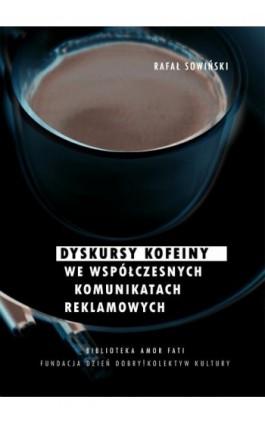 Dyskursy kofeiny we współczesnych komunikatach reklamowych - Rafał Sowiński - Ebook - 978-83-952377-0-6