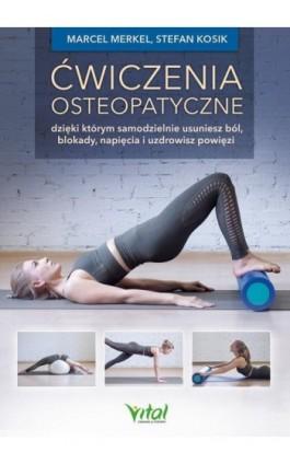 Ćwiczenia osteopatyczne, dzięki którym samodzielnie usuniesz ból, blokady, napięcia i uzdrowisz powięzi - Marcel Merkel - Ebook - 978-83-8168-387-6