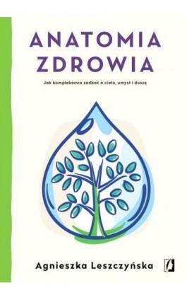 Anatomia zdrowia - Agnieszka Leszczyńska - Ebook - 978-83-66436-48-0