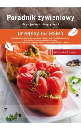 Poradnik Żywieniowy - przepisy na jesień dla pacjentów z cukrzycą typu 2 - Aleksandra Cichocka - Ebook - 978-83-64045-74-5