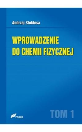 Wprowadzenie do chemii fizycznej Tom 1 - Andrzej Stokłosa - Ebook - 978-83-7586-153-2