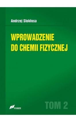 Wprowadzenie do chemii fizycznej Tom 2 - Andrzej Stokłosa - Ebook - 978-83-7586-149-5