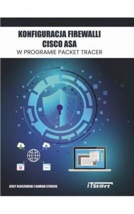 Konfiguracja Firewalli CISCO ASA w programie Packet Tracer - Jerzy Kluczewski - Ebook - 978-83-65645-21-0