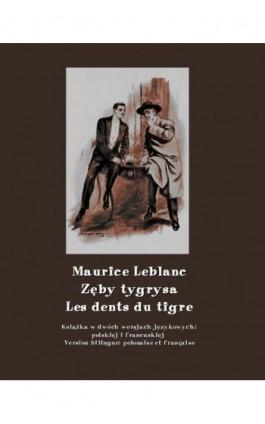 Zęby tygrysa. Les dents du tigre - Maurice Leblanc - Ebook - 978-83-7950-638-5