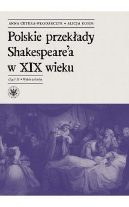 Polskie przekłady Shakespeare'a w XIX wieku. Część II - Anna Cetera-Włodarczyk - Ebook - 978-83-235-3898-1