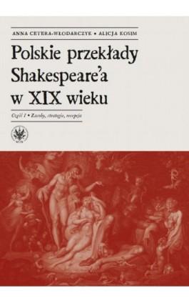 Polskie przekłady Shakespeare'a w XIX wieku. Część I - Anna Cetera-Włodarczyk - Ebook - 978-83-235-3866-0