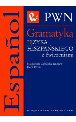 Gramatyka języka hiszpańskiego z ćwiczeniami - Jacek Perlin - Ebook - 978-83-01-20443-3