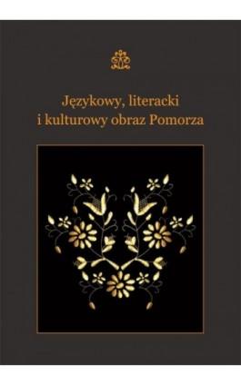Językowy, literacki i kulturowy obraz Pomorza - Ebook - 978-83-7865-086-7