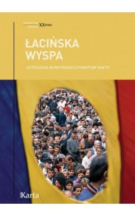 Łacińska wyspa. Antologia rumuńskiej literatury faktu - Opracowanie zbiorowe - Ebook - 978-83-65979-34-6