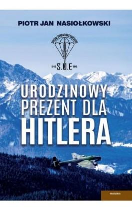 Urodzinowy prezent dla Hitlera - Piotr Jan Nasiołkowski - Ebook - 978-83-8119-540-9
