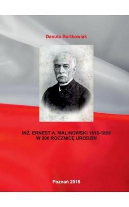 INŻ. ERNEST A. MALINOWSKI 1818-1899 W 200 ROCZNICĘ URODZIN - Danuta Bartkowiak - Ebook - 978-83-65096-70-8