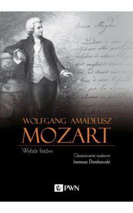 Wolfgang Amadeusz Mozart Wybór listów - Wolfgang Amadeusz Mozart - Ebook - 978-83-01-20586-7