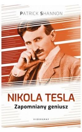 Nikola Tesla. Zapomniany geniusz - Patrick Shannon - Ebook - 978-83-7835-778-0