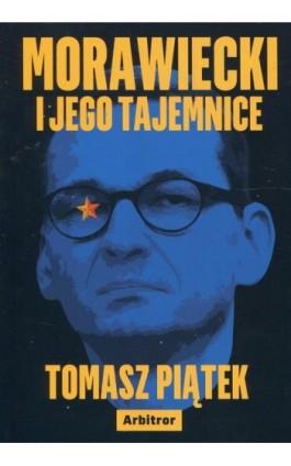 Morawiecki i jego tajemnice - Tomasz Piątek - Ebook - 978-83-66095-13-7