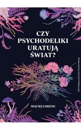 Czy psychodeliki uratują świat? - Maciej Lorenc - Ebook - 978-83-66232-35-8