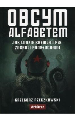 Obcym alfabetem - Grzegorz Rzeczkowski - Ebook - 978-83-66095-15-1