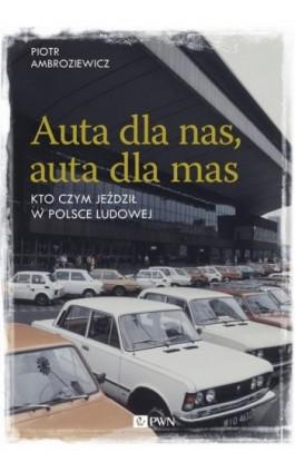 Auta dla nas, auta dla mas - Piotr Ambroziewicz - Ebook - 978-83-01-20566-9