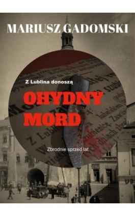 Z Lublina donoszą. Ohydny mord - Mariusz Gadomski - Ebook - 978-83-8119-636-9