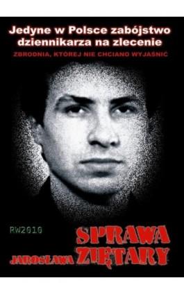 Sprawa Jarosława Ziętary - Krzysztof M. Kaźmierczak - Ebook - 978-83-7949-209-1