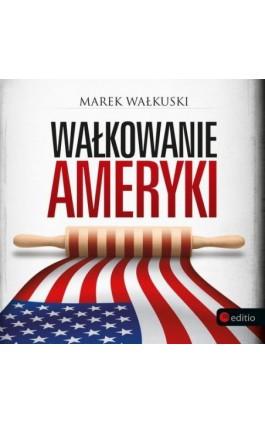 Wałkowanie Ameryki - Marek Wałkuski - Audiobook - 978-83-283-5649-8