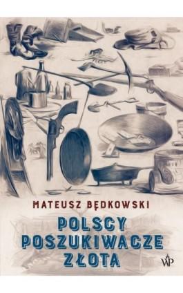 Polscy poszukiwacze złota - Mateusz Będkowski - Ebook - 978-83-7976-138-8