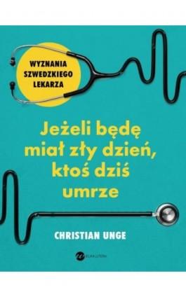 Jeżeli będę miał zły dzień ktoś dziś umrze - Christian Unge - Ebook - 978-83-8032-325-4
