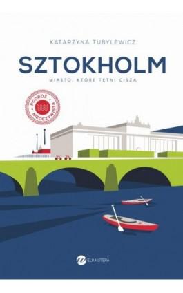 Sztokholm. Miasto, które tętni ciszą - Katarzyna Tubylewicz - Ebook - 978-83-8032-331-5