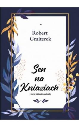 Sen na Kniaziach i inne historie osobiste - Robert Gmiterek - Ebook - 978-83-8119-412-9