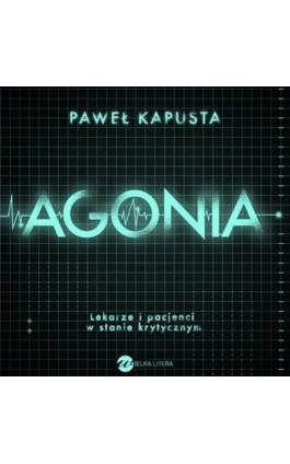 Agonia. Lekarze i pacjenci w stanie krytycznym - Paweł Kapusta - Audiobook - 978-83-8032-306-3