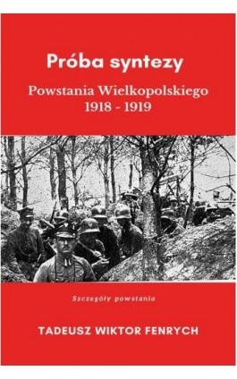 Próba syntezy Powstania Wielkopolskiego 1918-19 - Tadeusz Wiktor Fenrych - Ebook - 978-83-8119-495-2