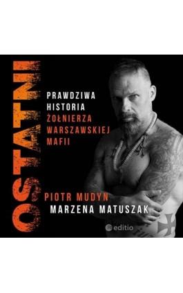 Ostatni. Prawdziwa historia żołnierza warszawskiej mafii - Piotr Mudyn - Audiobook - 978-83-283-6343-4