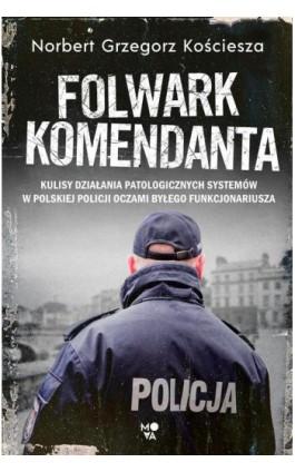 Folwark komendanta - Norbert Grzegorz Kościesza - Ebook - 978-83-66436-53-4