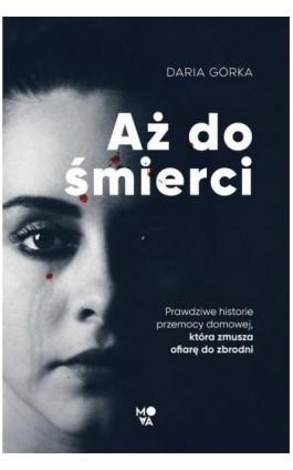 Aż do śmierci - Daria Górka - Ebook - 978-83-66436-75-6